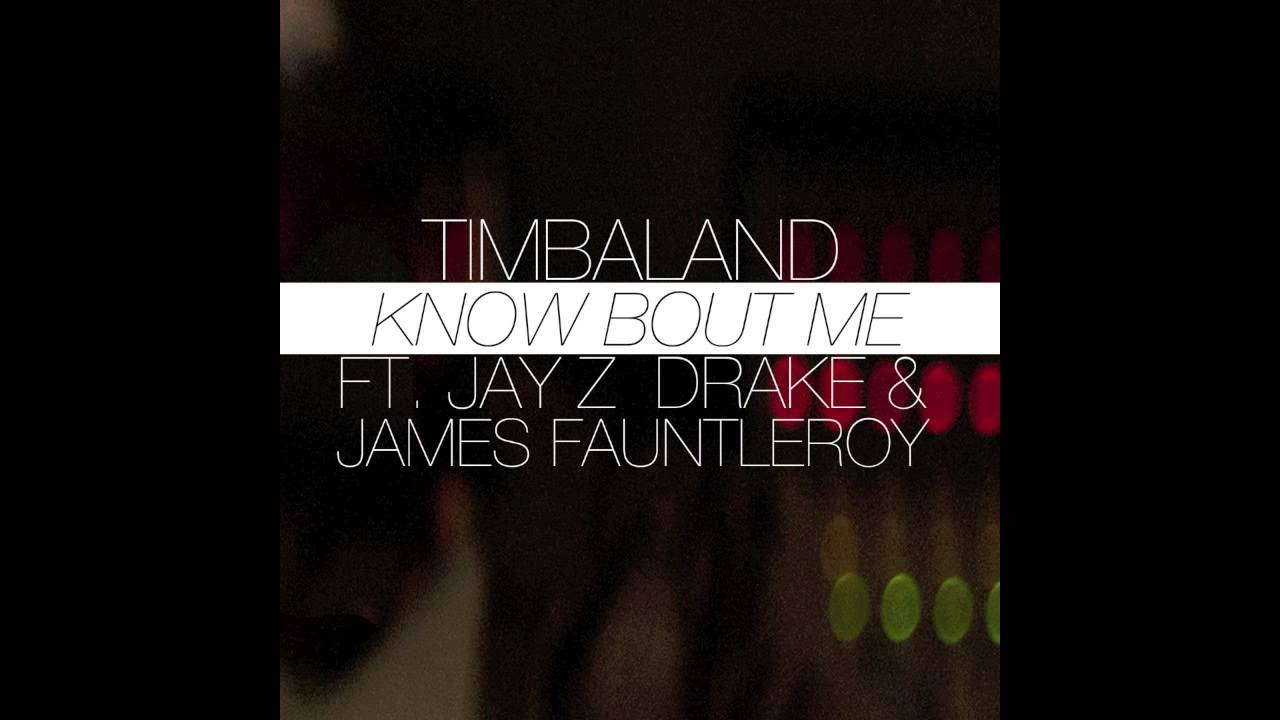 Timbaland — Know Bout Me (Feat. Jay Z, Drake & James Fauntleroy)