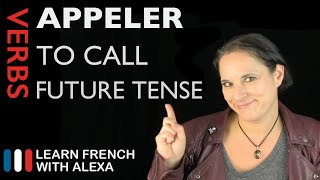Appeler (to call) — Future Tense (French verbs conjugated by Learn French With Alexa)