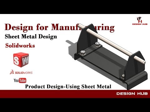 Product Design Using Sheet metal DFM concept in Solidworks