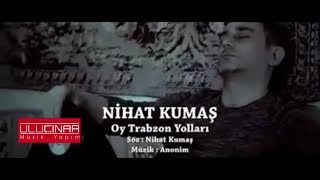 Nihat Kumaş - Oy Trabzon Yolları  (Official Video)
