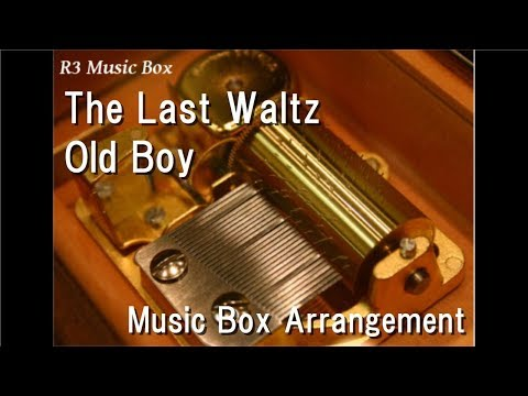 The Last Waltz/Old Boy [Music Box]