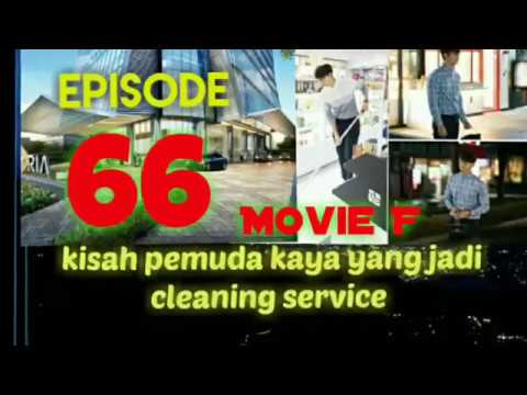 KISAH PEMUDA KAYA YANG MENJADI CLEANING SERVICE, EPISODE 66 MOVIE F