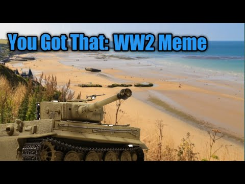 You Got That WW2 Meme