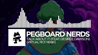 pegboard nerds talk about it feat desirée dawson virtual riot remix monstercat release