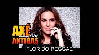 Baixar Flor do Reggae - Ivete Sangalo -  Axé das Antigas
