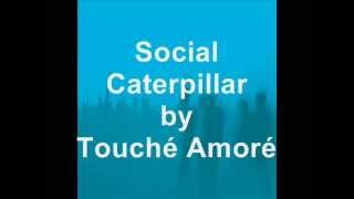 Touché Amoré - Social Caterpillar (lyrics)