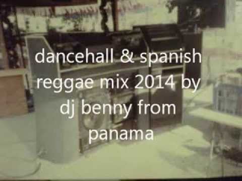 dancehall & spanish reggae mix 2014 dj benny panama