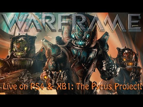Warframe - Live on PS4 & XB1: The Pyrus Project