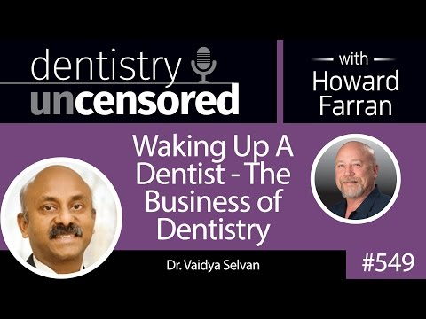 549 Waking Up A Dentist - The Business of Dentistry with Vaidya Selvan : Dentistry Uncensored