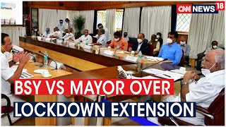 Karnataka CM Rules Out Lockdown Extension, BBMP Mayor Insists On Extending Curbs | CNN News18