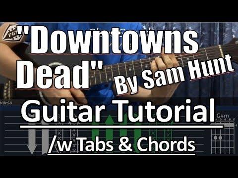 "Sam Hunt - ""Downtowns Dead"" | GUITAR TUTORIAL /w Tabs & Chords"