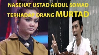 Download Video Nasehat ustad Abdul Somad untuk orang Murtad MP3 3GP MP4