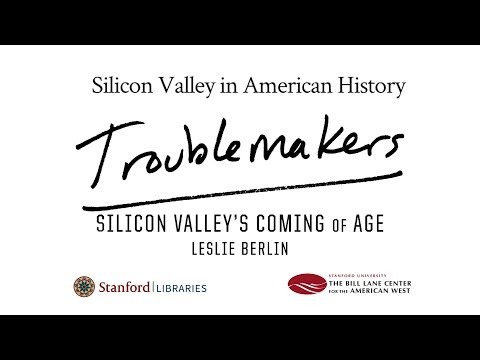 """Silicon Valley and America: Leslie Berlin, Author of """"Troublemakers"""""""