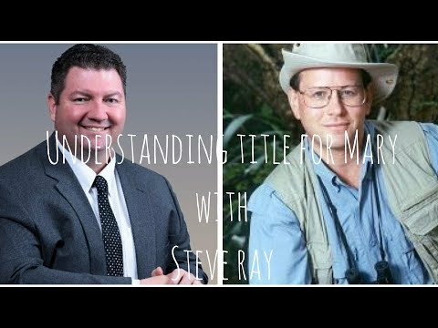 Understanding Titles For Mary With Steve Ray