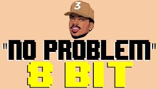 No Problem [8 Bit Tribute to Chance The Rapper] - 8 Bit Universe