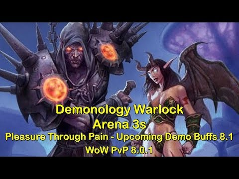 Demonology Warlock Arena 3s - Pleasure through Pain | World of Warcraft WoW BFA 8.0.1