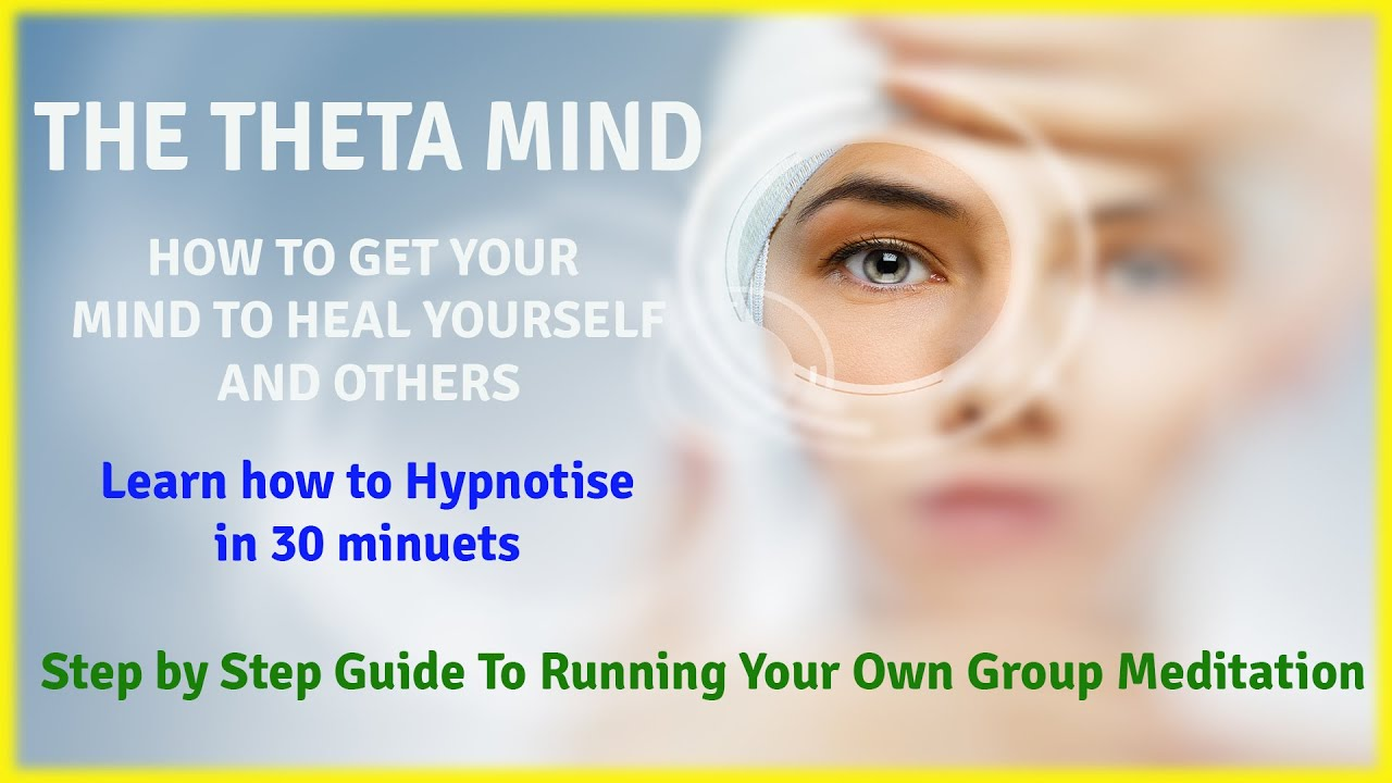 How To Hypnotize & Run Meditation Sessions: Step-By-Step: THE THETA MIND