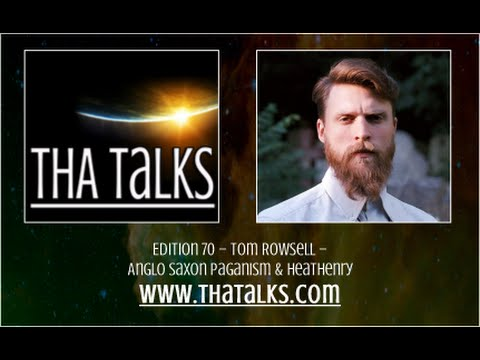 THA Talks – Tom Rowsell – Anglo Saxon Paganism & Heathenry