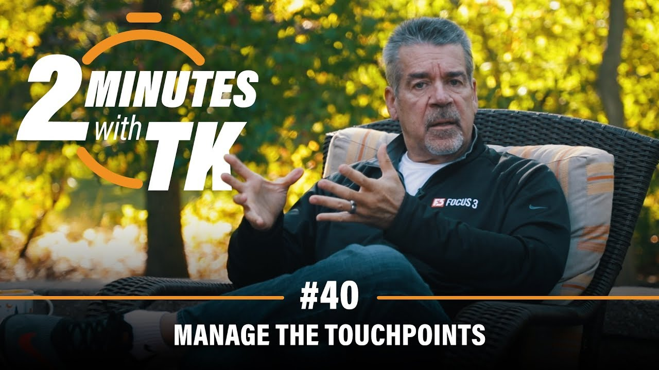 2 Minutes with TK #40: Manage the Touchpoints
