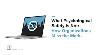 What Psychological Safety Is Not: How Organizations Miss the Mark