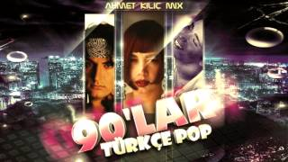 90'LAR TURKCE POP (Ahmet KILIC mix)