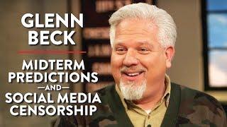 Glenn Beck: Midterm Predictions and Social Media Censorship (Pt. 1)