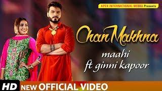 New Punjabi Song 2019   CHAN MAKHNA   Full Video   MAAHI   DESI ROUTZ    Latest Punjabi Songs 2019