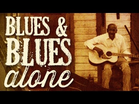 Blues & Blues Alone - 2hrs of Pure Vintage Blues
