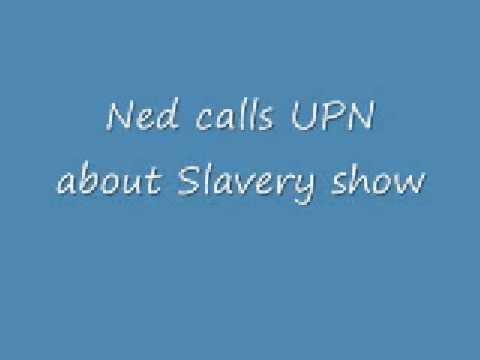 Ned calls UPN about slavery show