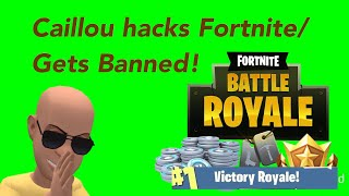 Caillou hacks on Fortnite/ Gets Banned!