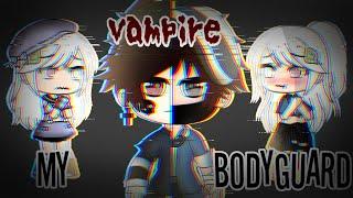 My vampire bodyguard {GLMM} [By:E&N PVO] Original???