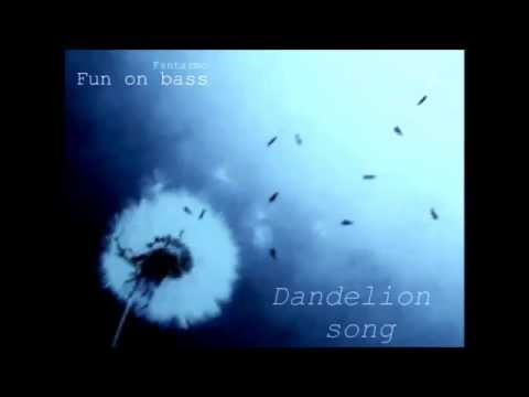Fantazmo (Fun on bass) - Dandelion song