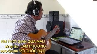 XIN THỜI GIAN QUA MAU sáng tác LAM PHƯƠNG Guitar VÕ QUỐC ĐẠT