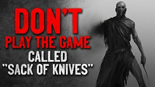 """Don't play the game called ""Sack of Knives"""" Creepypasta"