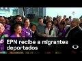 EPN recibe a migrantes deportados - Migrantes - Denise Maerker 10 en punto