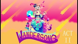 Wandersong - Act 2 - Grab some popcorn, and a Drink. (over an hour)
