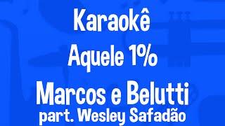 Karaokê Aquele 1% - Marcos e Belutti part.Wesley Safadão