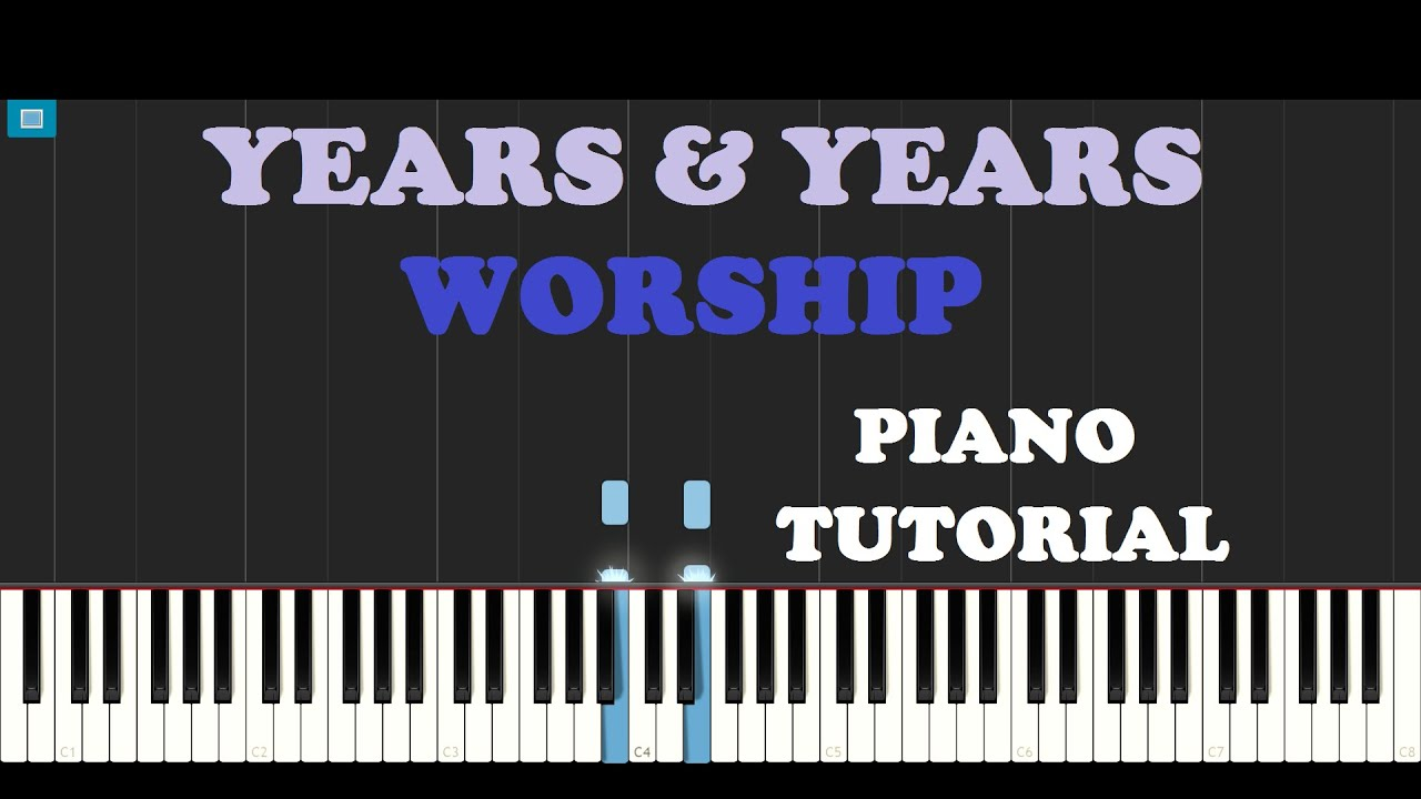 Years & Years - Worship (Piano Tutorial With Synthesia)