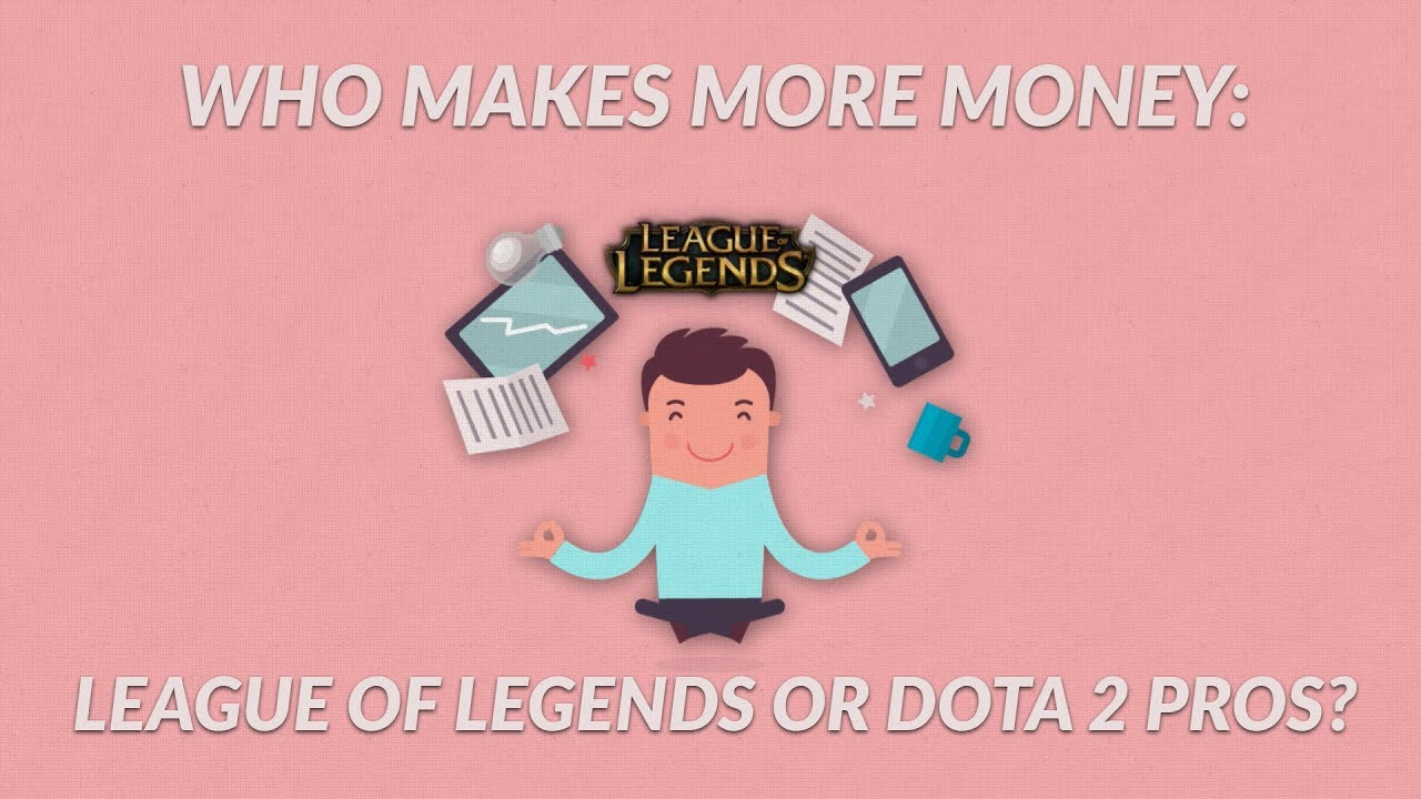 Who Makes More Money League Of Legends Or Dota 2 Pros