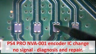 PS4 PRO NVA-001 encoder IC change no signal - diagnosis and repair.
