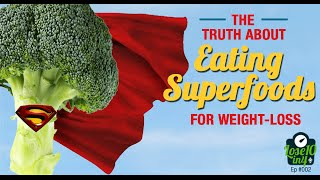 The Truth About Eating Superfoods for Weight-Loss