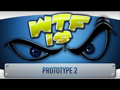 ► WTF Is... - Prototype 2 ?