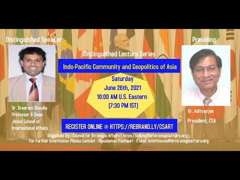 Talk:  Indo Pacific Community and Geopolitics of Asia   By Dr. Prof Sreeram Sundar Chaulia 20210626