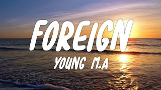 Young M.A - Foreign (Lyrics)