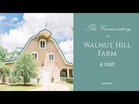 The Conservatory at WALNUT HILL FARM ~ A Visit