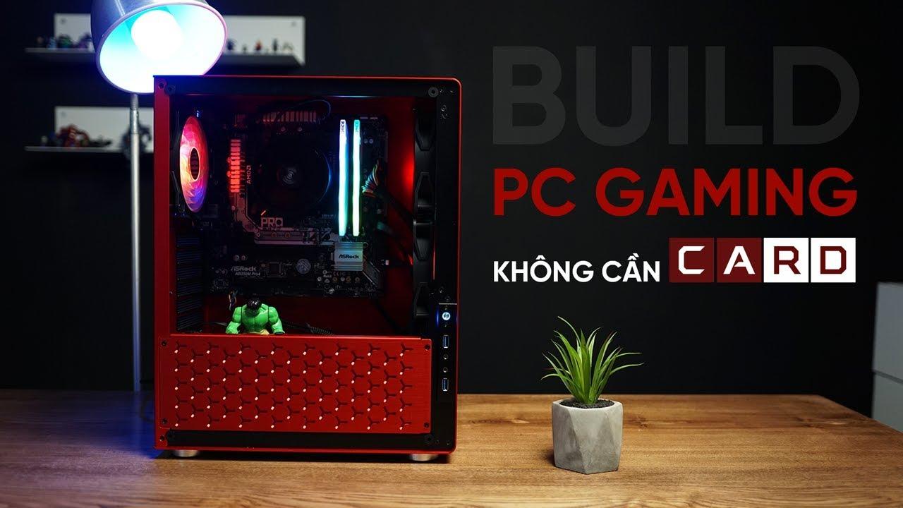 Cách build PC Gaming mà không có tiền mua card đồ họa?
