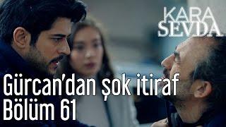 Kara Sevda 61. Bölüm - Gürcandan Şok İtiraf