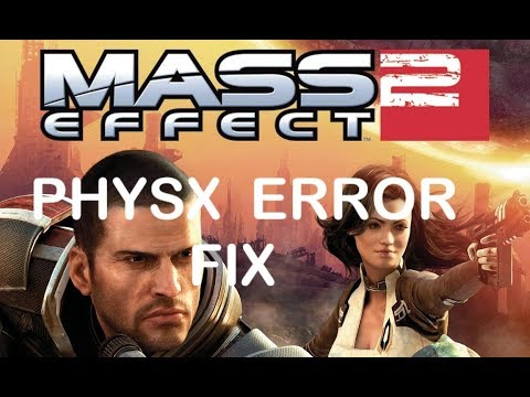 Mass Effect 2 || PhysX Error - FIX || Nvidia Users
