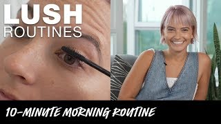 Lush Routines: Getting Ready In 10 Minutes