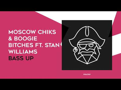Moscow Chiks & Boogie Bitches Ft. Stan Williams - Bass Up (Original Mix) [ Piratrip ]